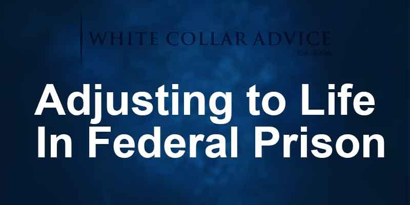 Adjusting to Life In Federal Prison