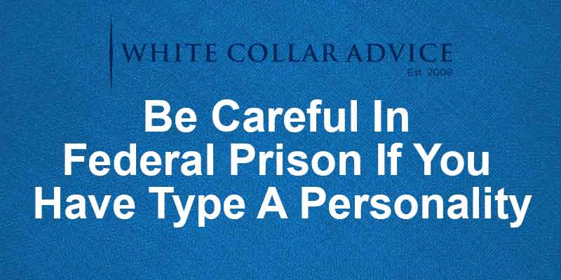 Be Careful In Federal Prison If You Have Type A Personality