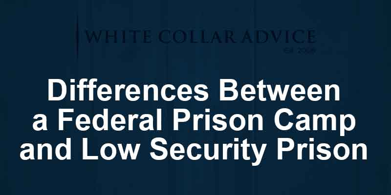 Differences Between a Federal Prison Camp and Low Security Prison