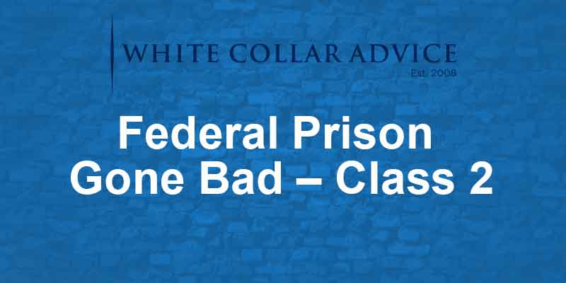 Federal Prison Gone Bad – Class 2