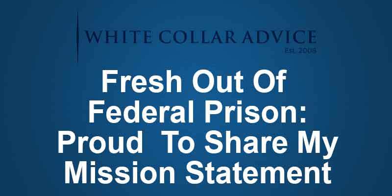 Fresh Out Of Federal Prison: Proud To Share My Mission Statement