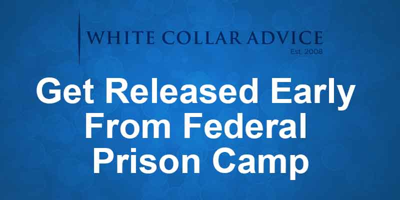 Get Released Early From Federal Prison Camp