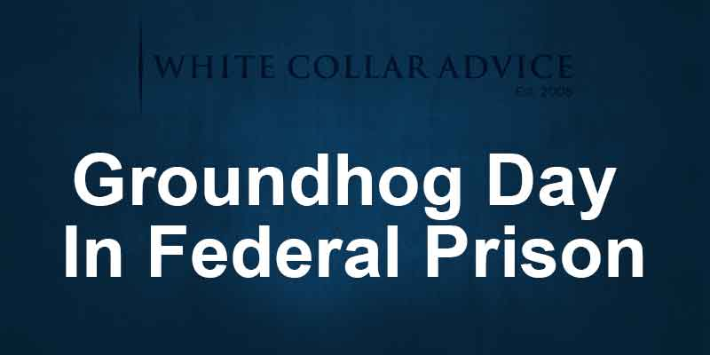 Groundhog Day In Federal Prison