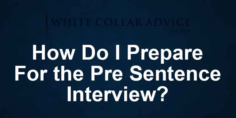 How Do I Prepare For the Pre Sentence Interview?
