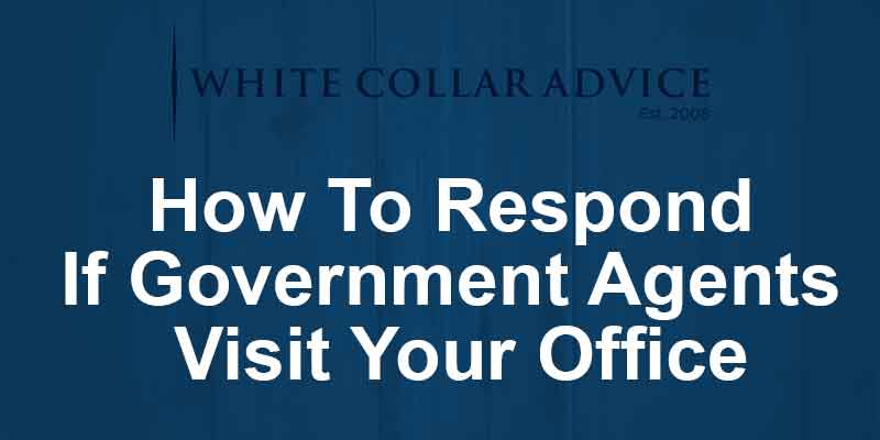 How To Respond If Government Agents Visit Your Office