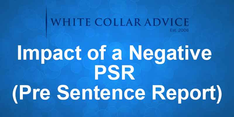 Impact of a Negative PSR (Pre Sentence Report)