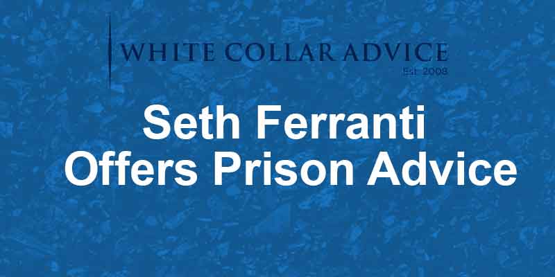 Seth Ferranti Offers Prison Advice