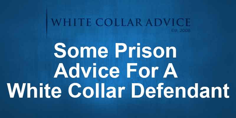 Some Prison Advice For A White Collar Defendant