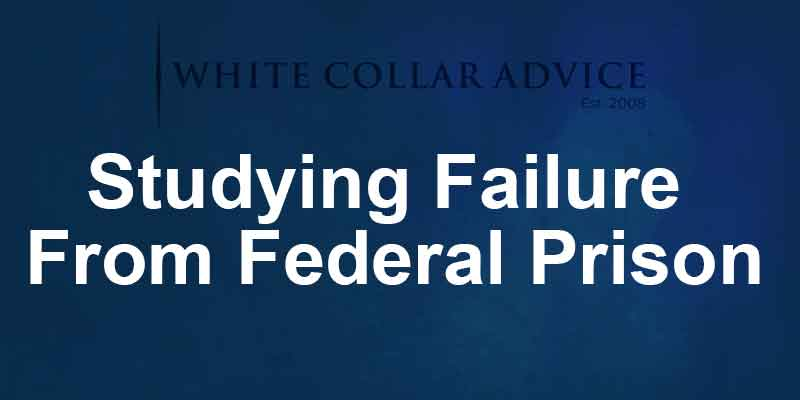 Studying Failure From Federal Prison