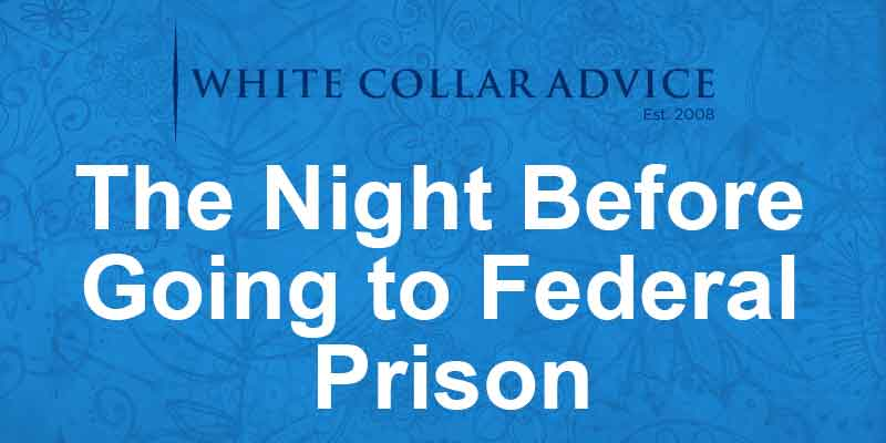 The night before going to federal prison