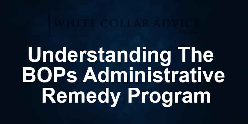 Understanding The BOPs Administrative Remedy Program