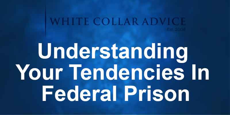 Understanding Your Tendencies In Federal Prison