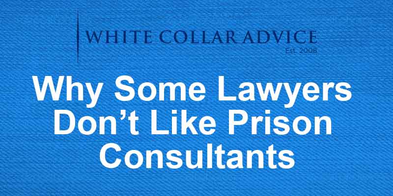 Why Some Lawyers Don't Like Prison Consultants